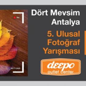 Antalya Deepo Outlet Center 5. Ulusal Fotoğraf Yarışması ''Dört Mevsim Antalya'' Son Katılım: 12 Mays 2017