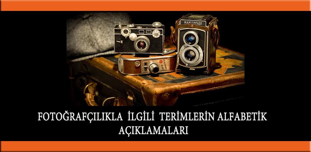 1-Fotoğrafçılıkla İlgili Terimlerin Alfabetik Sıra İle Açıklamaları ( A....F )